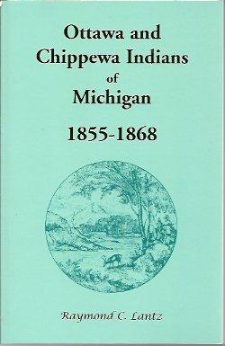 Ottawa and Chippewa Indians of Michigan, 1855-1868, Lantz, Raymond C.