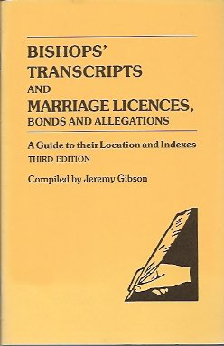 Bishops' Transcripts and Marriage Licences, Bonds and Allegations: A Guide to their Location and Indexes, Gibson, Jeremy