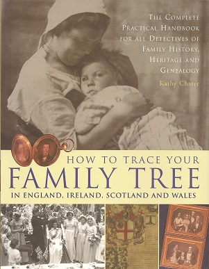 How to Trace Your Family Tree: In England, Ireland, Scotland and Wales, Chater, Kathy