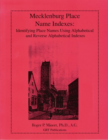 Mecklenburg Place Name Indexes:  Identifying Place Names Using Alphabetical and Reverse Alphabetical Indexes, Minert, Roger P.