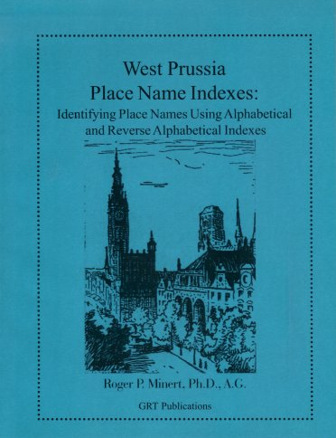 West Prussia Place Name Indexes:  Identifying Place Names Using Alphabetical and Reverse Alphabetical Indexes, Minert, Roger P.