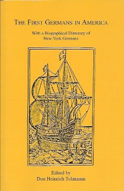 The First Germans in America:  With a Biographical Directory of New York Germans, Tolzmann, Don Heinrich