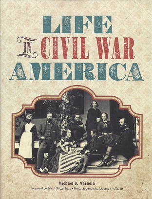 Life in Civil War America, Varhola, Michael J.