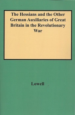 The Hessians and the Other German Auxiliaries of Great Britain in the Revolutionary War, Lowell, Edward J