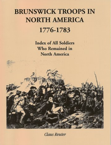 Brunswick Troops in North America 1776-1783: Index of All Soldiers Who Remained in North America, Reuter, Claus