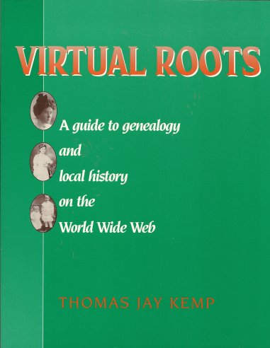 Virtual Roots:  A Guide to Genealogy and Local History on the World Wide Web, Kemp, Thomas Jay