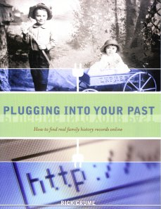 Plugging Into Your Past:  How to Find Real Family History Records Online, Crume, Rick