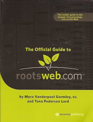 The Official Guide to Rootsweb.com, Gormley, Myra Vanderpool; Lord, Tana Pederson