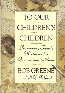 To Our Children's Children:  Preserving Family Histories for Generations to Come, Greene, Bob; Fulford, D. G.