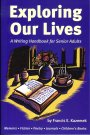 Exploring Our Lives:  A Writing Handbook for Senior Adults, Kazemek, Francis E.
