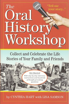The Oral History Workshop:  Collect and Celebrate the Life Stories of Your Family and Friends, Hart, Cynthia; Samson, Lisa