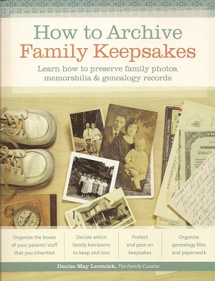 How to Archive Family Keepsakes:  Learn How to Preserve Family Photos, Memorabilia and Genealogy Records, Denise May Levenick,