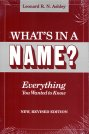 What's in a Name? :  Everything You Wanted to Know, Ashley, Leonard N.
