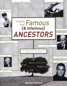 Finding Your Famous and Infamous Ancestors:  Uncover the Celebrities, Rogues, and Royals in Your Family Tree, McClure, Rhonda R