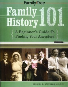 Family History 101:  A Beginner's Guide to Finding Your Ancestors, Melnyk, Marcia D. Yannizze