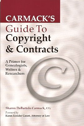 Carmack's Guide to Copyright & Contracts:  A Primer for Genealogists, Writers & Researchers, Carmack, Sharon DeBartolo