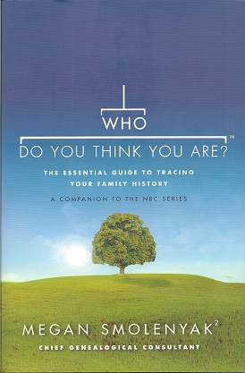 Who Do You Think You Are?:  The Essential Guide to Tracing Your Family History, Smolenyak, Megan; Wall to Wall Media
