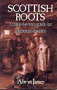 Scottish Roots:  A Step-By-Step Guide for Ancestor-Hunters, James, Alwyn