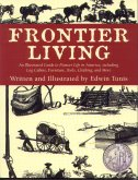 Frontier Living:  An Illustrated Guide to Pioneer Life in America, Including Log Cabins, Furniture, Tools, Clothing, and More, Tunis, Edwin