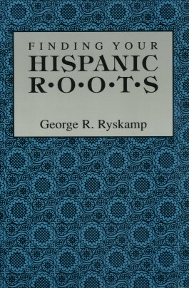 Finding Your Hispanic Roots, Ryskamp, George R.