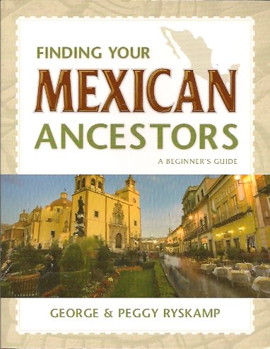 Finding Your Mexican Ancestors:  A Beginner's Guide, Ryskamp, George and Peggy
