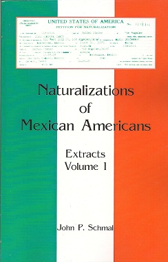 Naturalizations of Mexican Americans  Extracts, Volume 1, Schmal, John P.