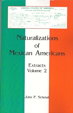 Naturalizations of Mexican Americans  Extracts, Volume 2, Schmal, John P.