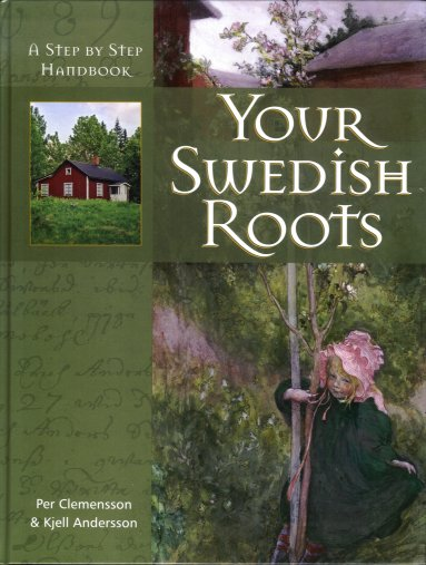 Your Swedish Roots:  A Step By Step Handbook, Clemensson, Per;  Andersson, Kjell