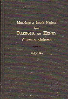 Marriage & Deaths Notices from Barbour and Henry Counties, Alabama Newspapers 1846-1890, Foley, Helen S.
