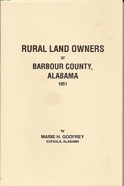 Rural Land Owners of Barbour County, Alabama 1851, Godfrey, Marie H.