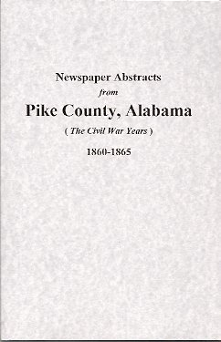 Newspaper Abstracts from Pike County, Alabama:  (The Civil War Years) 1860-1865, Senn, Susie K.