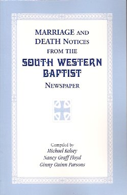 Marriage & Death Notices from the 'South Western Baptist' Newspaper., Kelsey, Michael; Graff-Kelsey, Nancy; Parsons, Ginny Guinn
