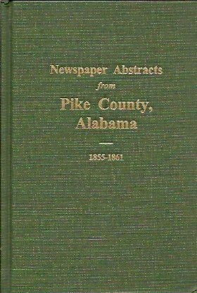 Newspaper Abstracts from Pike County, Alabama, 1855-1861, Senn, Susie K.