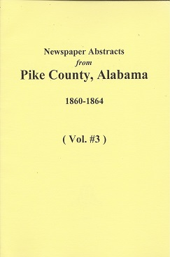 Newspaper Abstracts from Pike County, Alabama 1860-1864, Senn, Susie K.