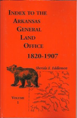 Index to the Arkansas General Land Office, 1820-1907, Vol. 1:  Covering the Counties of Arkansas, Desha, Chicot, Jefferson, and Phillips, Eddlemon, Sherida K.