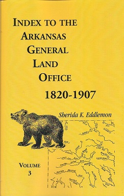 Index to the Arkansas General Land Office, 1820-1907, Vol. 3  Covering the Counties of Monroe, Lee, Woodruff, White, Crittenden, Independence, Lonake, St. Francois, Prairie, and Cross, Eddlemon, Sherida K.