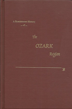 A Reminiscent History of the Ozark Region:  Comprising a Condensed General History- A Brief Descriptive History of Each County, and Numerous Biographical Sketches of Prominent Citizens of Such Counties, Goodspeed Publishing Company