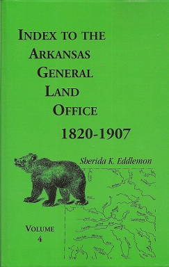 Index to the Arkansas General Land Office, 1820-1907, Vol. 4:  Covering the Counties of Benton and Carroll, Eddlemon, Sherida K