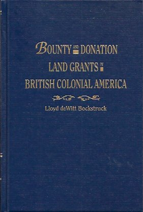 Bounty and Donation Land Grants in British Colonial America, Bockstruck, Lloyd Dewitt
