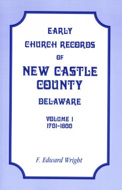 Early Church Records of New Castle County, Delaware, Volume 1, 1701-1800, Wright, F. Edward