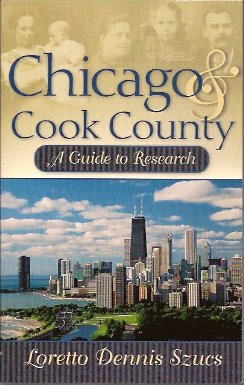 Chicago and Cook County:  A Guide to Research, Szucs, Loretto Dennis