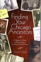 Finding Your Chicago Ancestors:  A Beginner's Guide to Family History in the City and Cook County, Dumelle, Grace