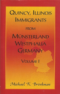 Quincy, Illinois, Immigrants from Musterland, Westphalia, Germany:  Volume I, Brinkman, Michael K.