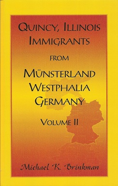 Quincy, Illinois, Immigrants from Musterland, Westphalia, Germany  Volume II, Brinkman, Michael K.