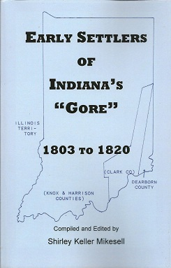 Early Settlers of Indiana's Gore, 1803-1820, Mikesell, Shirley Keller