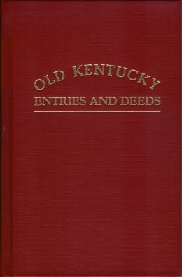 Old Kentucky Entries and Deeds:  A Complete Index to all of the Earliest Land Entries, Military Warrants, Deeds and Wills of the Commonwealth of Kentucky, Jillson, Willard R.