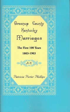 Greenup County Kentucky Marriages: The First 100 Years 1803-1903, Phillips, Patricia Porter