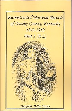 Reconstructed Marriage Records of Owsley County, Kentucky, 1843-1910: Part I A-L, Hayes, Margaret Millar