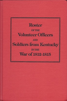 Report of the Adjutant General of the State of Kentucky:  Soldiers of the War of 1812, Adjutant General State of Ky,