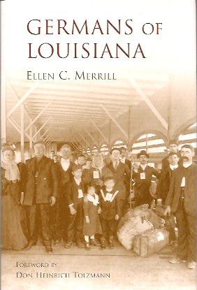 Germans Of Louisiana, Merrill, Ellen C.; Tolzmann, Don Heinrich